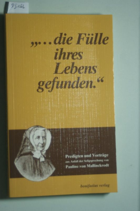 Schlünder, Hildegard und Johannes Joachim Degenhardt: ...die Fülle ihres Lebens gefunden. Predigten und Vorträge aus Anlass der Seligsprechung von Pauline von Mallinckrodt