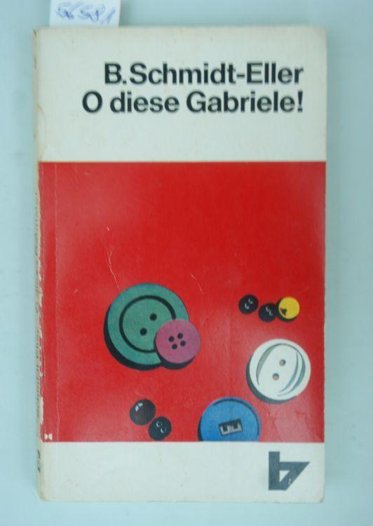 Schmidt-Eller, Berta: O diese Gabriele! : Erzählung. von, R.-Brockhaus-Taschenbücher ; Bd. 33