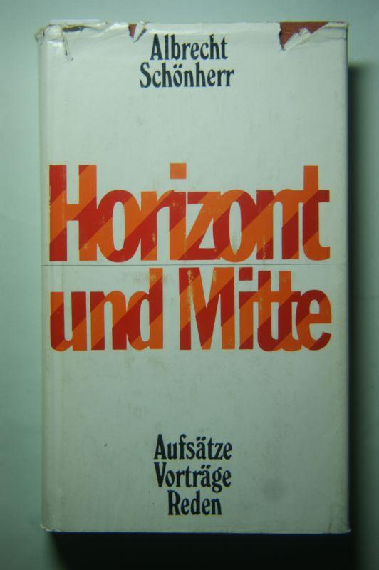 Schönherr, Albrecht: Horizont und Mitte. Aufsätze, Vorträge, Reden 1953-1977