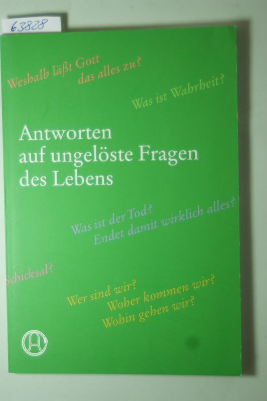 stiftung Gralsbotschaft (Hrsg.): Antworten auf ungelöste Fragen des Lebens: Antworten auf die wichtigsten Lebensfragen durch die Galsbotschaft.