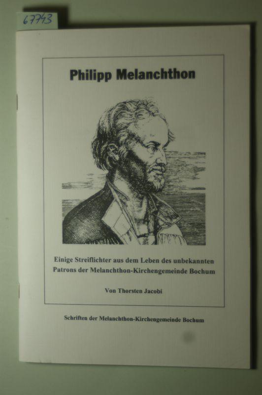 Thorsten Jacobi: Philipp Melanchthon. Einige Streiflichter aus dem Leben des unbekannten Patrons der Melanchthon-Kirchengemeinde Bochum.