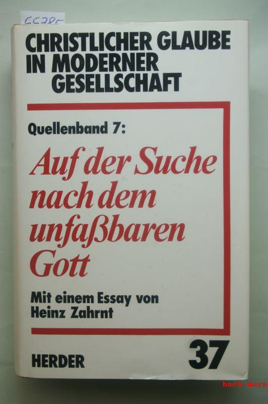 Walter, Rudolf [Hrsg.]: Teilbd. 37 = Quellenbd. 7., Auf der Suche nach dem unfassbaren Gott / erarb. von Rudolf Walter u. Albert Raffelt. Mit e. Essay von Heinz Zahrnt