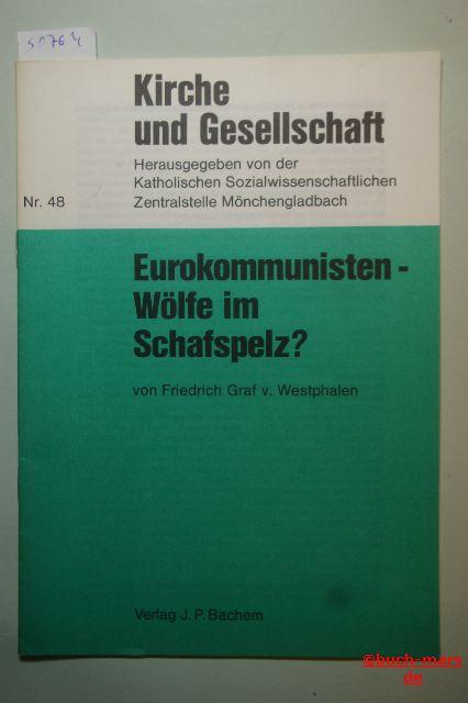 Westphalen, Friedrich von: Eurokommunisten - Wölfe im Schafspelz?. von Friedrich Graf v. Westphalen, Kirche und Gesellschaft ; Nr. 48