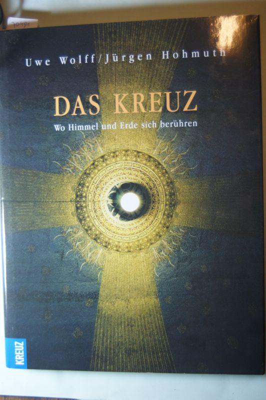 Wolff, Uwe und Jürgen Hohmuth: Das Kreuz. Wo Himmel und Erde sich berühren