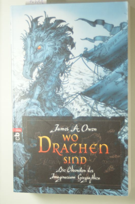 Owen, James A. und James A. Owen: Die Chroniken der Imaginarium Geographica - - Wo Drachen sind