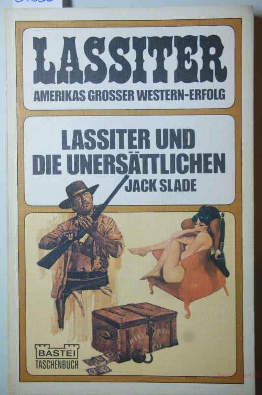 Slade, Jack: Lassiter und die Unersättlichen : Western. Bastei-Taschenbuch ; Nr. 30