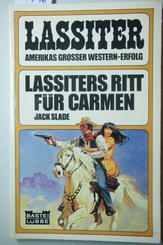 Slade, Jack: Lassiters Ritt für Carmen : Western-Roman ; Bastei Lübbe ; Bd. 42112 : Lassiter