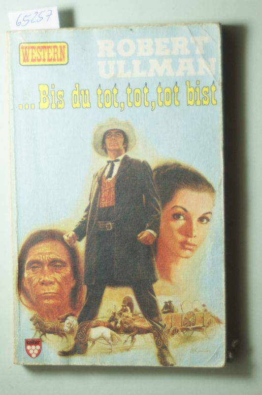 Ullman, Robert: Bis du tot, tot, tot bist. Kelter-Taschenbuch ; Bd. 1040 : Western