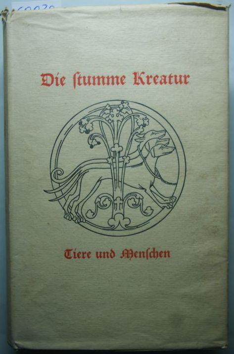 Berning, August Heinrich: Die stumme Kreatur. Tiere und Menschen. Zusammengestellt von August Heinrich Berning.