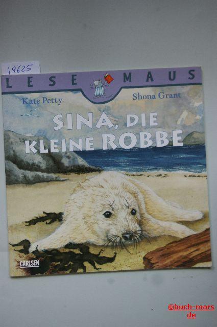 Kate Petty: Sina, die kleine Robbe : eine Geschichte / Bd. 26. von Kate Petty. Mit Bildern von Shona Grant. [Aus dem Engl. und mit einem Nachw. vers. von Margret Mirow]