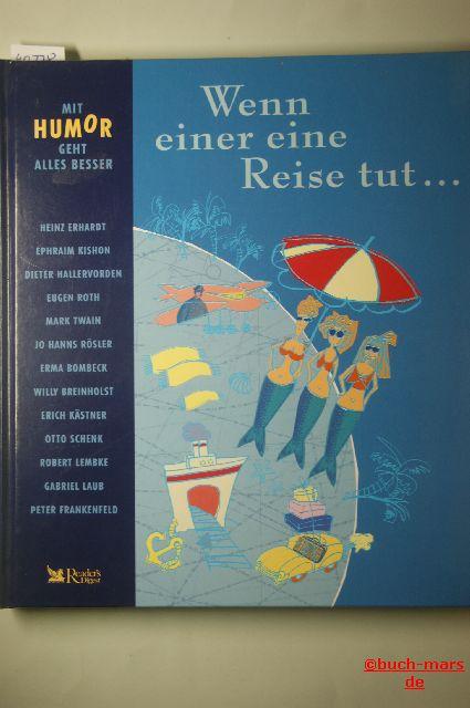 Erhardt, Heinz, Ephraim Kishon Mark Twain u. a.: Wenn einer eine Reise tut ... Mit Humor geht alles besser