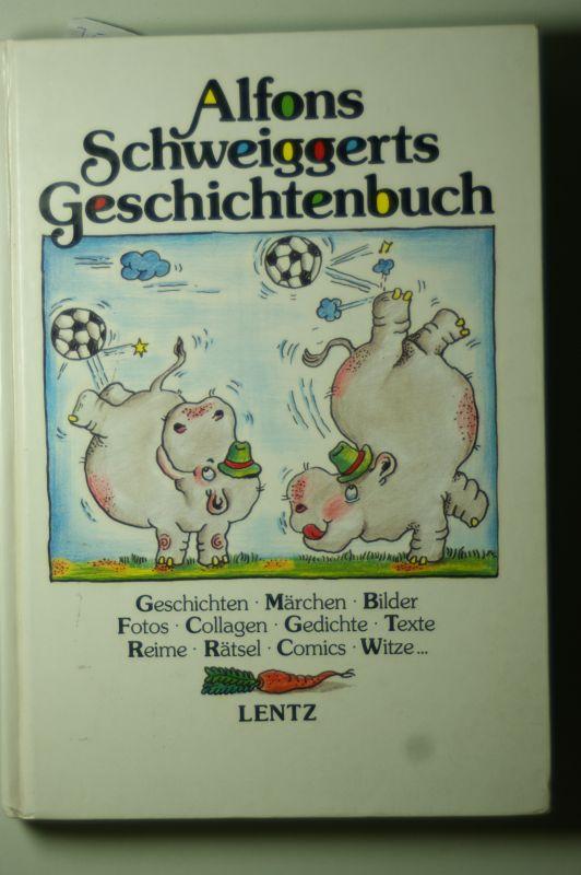 Schweiggert, Alfons: Alfons Schweiggerts Geschichtenbuch
