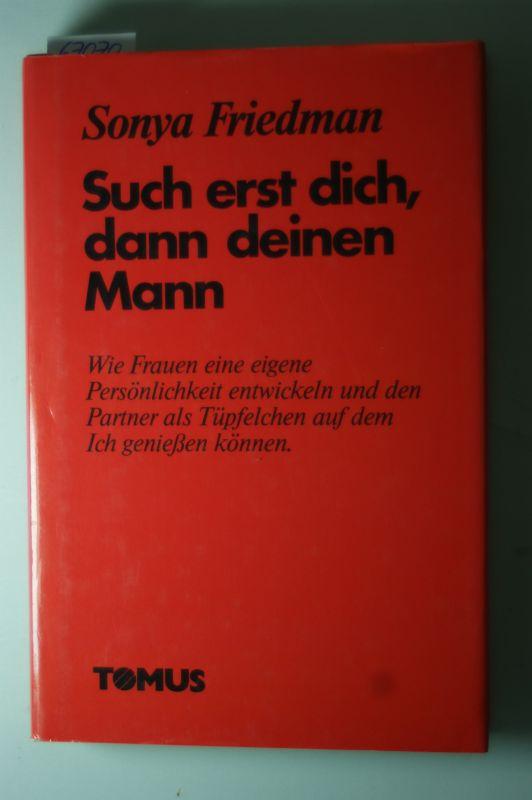 Friedman, Sonya und Heinz [Bearb.] Sponsel: Such erst dich, dann deinen Mann. Sonya Friedman. [Aus d. Amerikan. übers. von Ingeborg Endres. Bearb. von Heinz Sponsel]