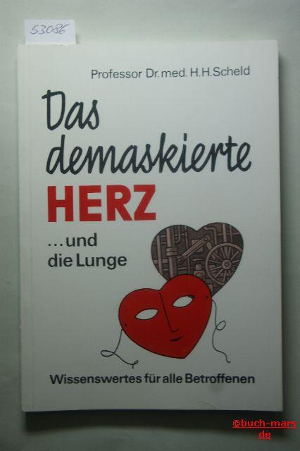 . Scheld, Hans H. .: Das demaskierte Herz ... und die Lunge. Wissenswertes für alle Betroffenen. Grundzüge der chirurgischen Herzbehandlung und der Chirurgie der Brustraumerkrankungen.