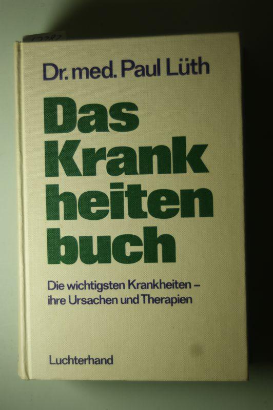 Lüth, Paul: Das Krankheitenbuch: Die wichtigsten Krankheiten - ihre Ursachen und Therapien
