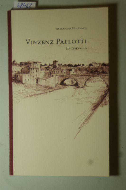 Alexander, Holzbach: Vinzenz Pallotti - ein Lebensbild