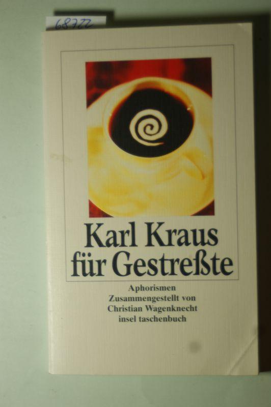 Kraus, Karl und Christian Wagenknecht: Karl Kraus für Gestreßte: Aphorismen (insel taschenbuch)