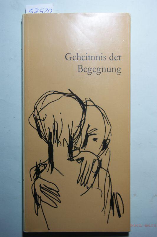 Widmer, Charlotte [Hrsg.]: Geheimnis der Begegnung : Worte grosser Dichter und Denker. Textauswahl Charlotte Widmer, Amboss-Reihe ; Nr. 6