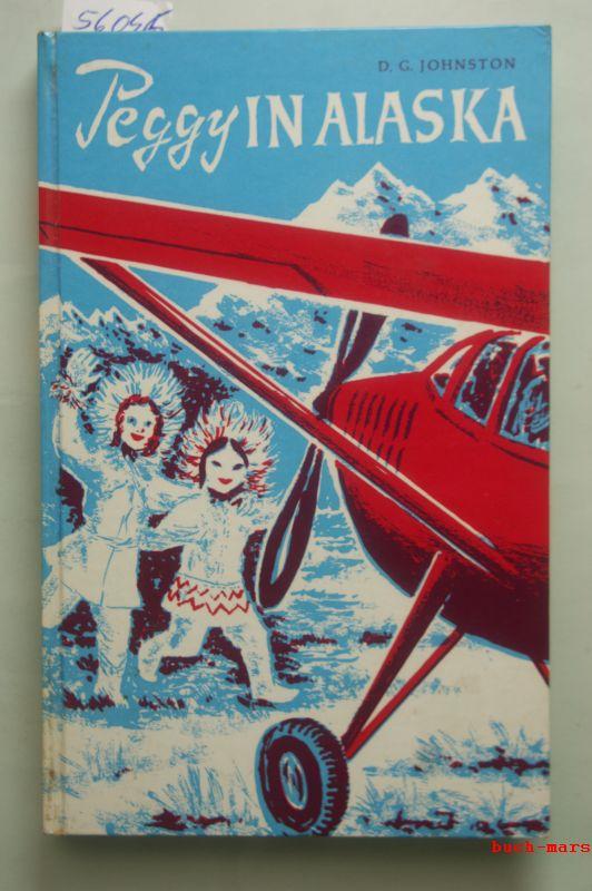 Johnston, Dorothy und G.: Peggy in Alaska. Erzählung. Aus dem Amerikanischen übertragen von Ruth Rense.