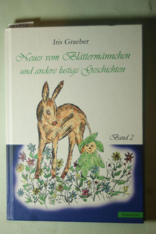 Iris Graeber: Neues vom Blättermännchen und andere lustige Geschichten Die Hexe Gesina Mürbteig, das Geheimnis in der Schultasche und viele andere aufregende Erlebnisse