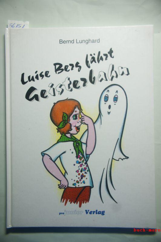 Lunghard, Bernd (Verse) und Gisela (Bilder) Meinke: Luise Berg fährt Geisterbahn.Ein Lesebuch von 6 bis 60.