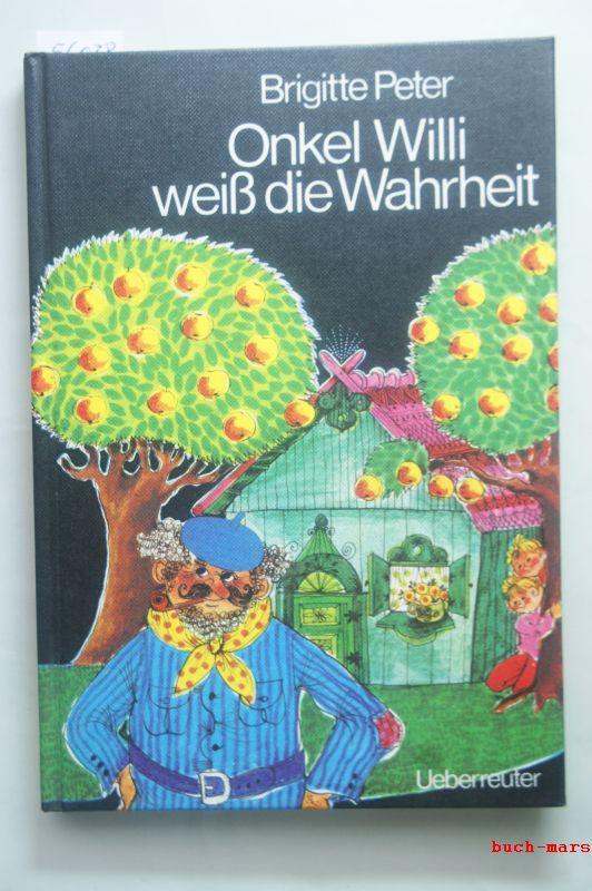 Peter, Brigitte: Onkel Willi weiss die Wahrheit.