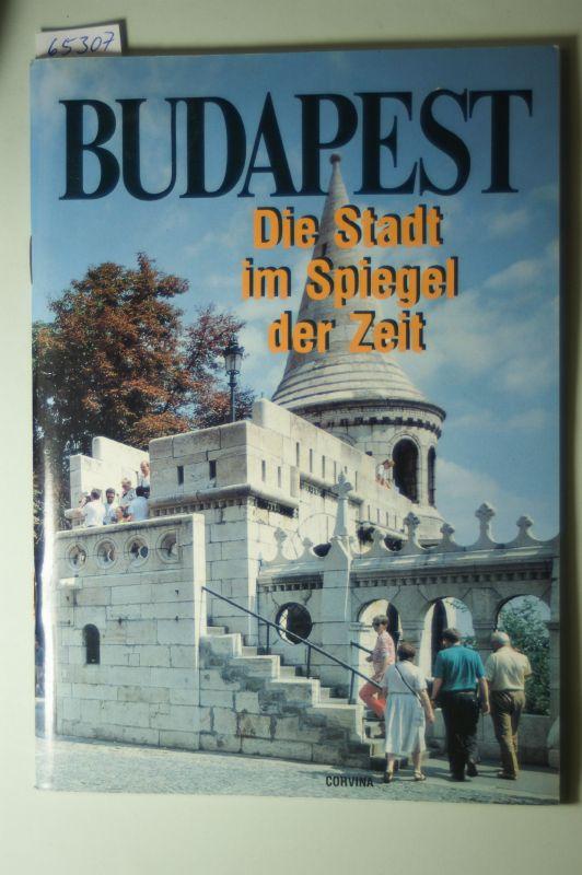 Corvina: Budapest : die Stadt im Spiegel der Zeit. [Dt. von Liane Dira]