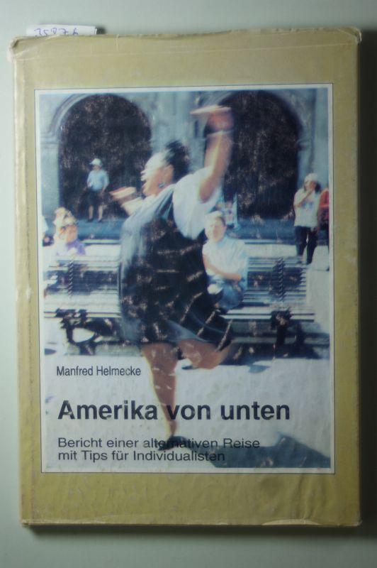 Helmecke, Manfred: Amerika von unten : Bericht einer alternativen Reise.