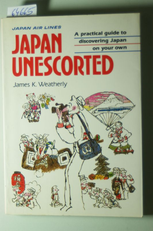 WEATHERLY, JAMES K.: Japan unescorted. A practical guide to discorering Japan on your own.