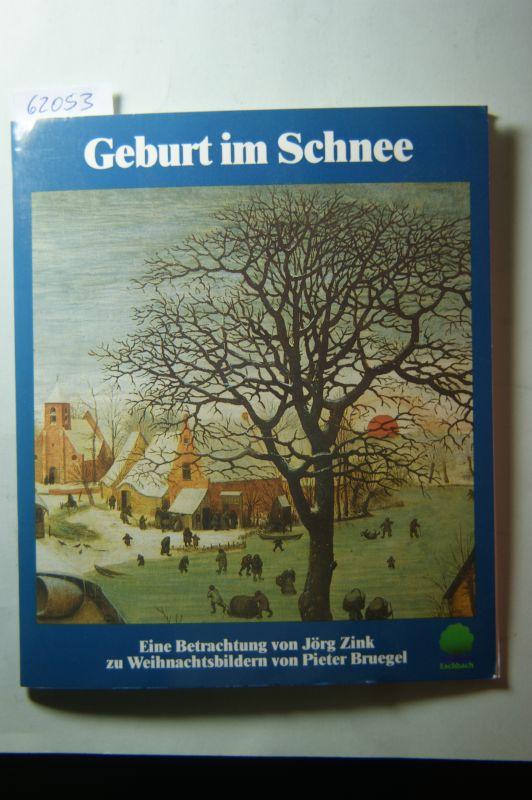 Jörg, Zink Pieter Bruegel: Geburt im Schnee. Eine Betrachtung von Jörg Zink zu Weihnachtsbildern von Pieter Bruegel.