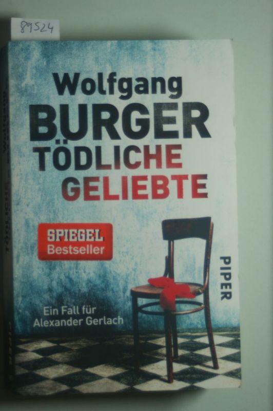 Burger, Wolfgang: Tödliche Geliebte: Ein Fall für Alexander Gerlach (Alexander-Gerlach-Reihe, Band 11)
