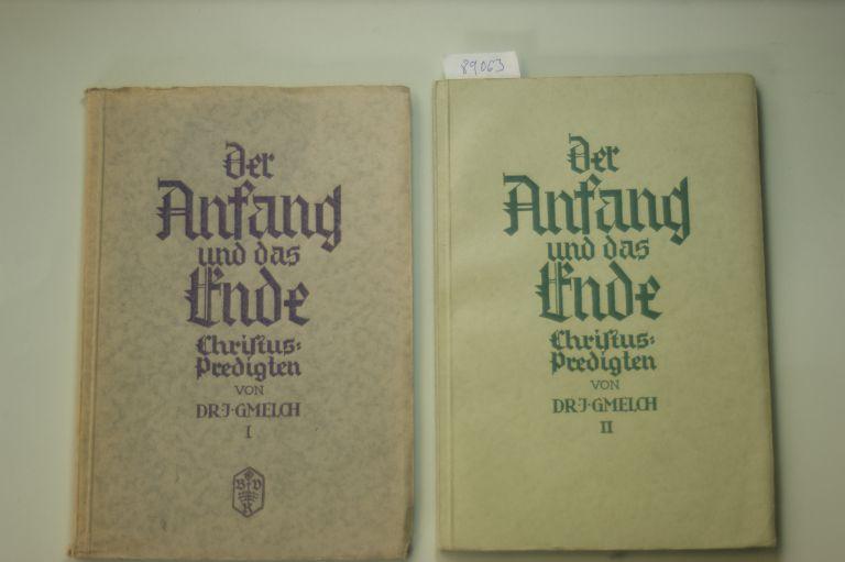 Gmelch, Joseph: Der Anfang und das Ende. Christuspredigten gehalten im Dom zu Eichstätt. Bd.1 + 2