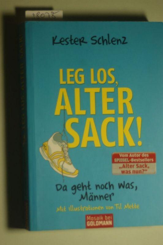 Schlenz, Kester und Til Mette: Leg` los, alter Sack!: Da geht noch was, Männer - Mit Illustrationen von Til Mette
