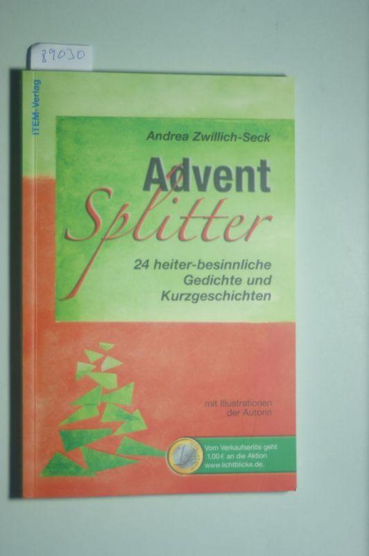 Andrea, Zwillich-Seck und Zwillich-Seck Andrea: Advent Splitter: 24 heiter-besinnliche Gedichte und Kurzgeschichten