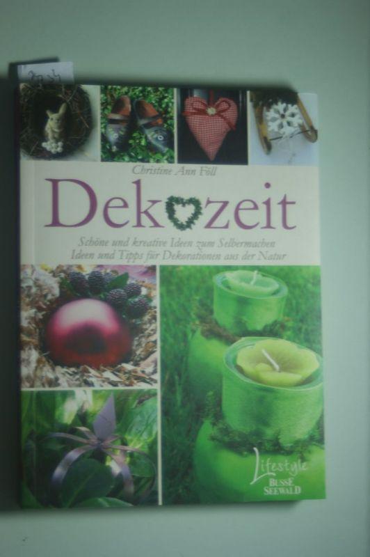 Föll, Christine A: DEKOZEIT: Schöne und kreative Ideen zum Selbermachen; Ideen und Tipps für Dekorationen aus der Natur