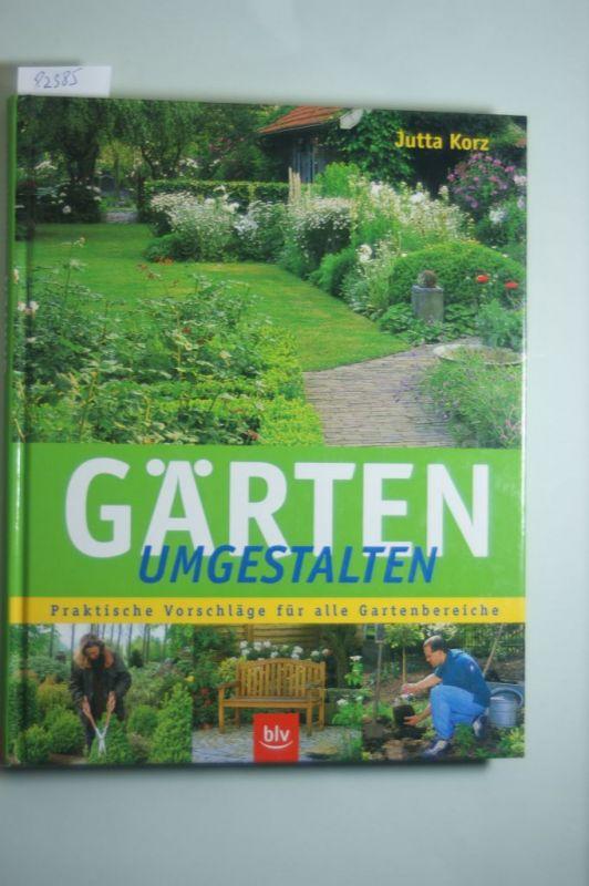 Korz, Jutta: Gärten Umgestalten: Praktische Vorschläge Für Alle  Gartenbereiche 0