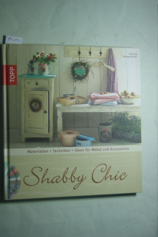 Morgenthaler, Patricia: Shabby Chic: Materialien, Grundtechniken, Ideen Für Möbel  Und Accessoires