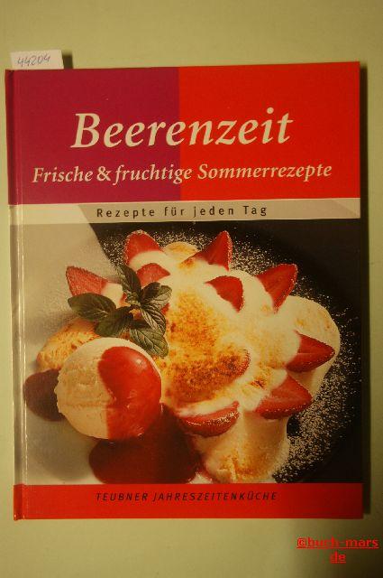Haumaier (Red.), Dr. Maria und Bärbel Schermer (Red.): Beerenzeit : Frische & fruchtige Sommerrezepte. Rezepte für jeden Tag (= Teubner Jahreszeitenküche)