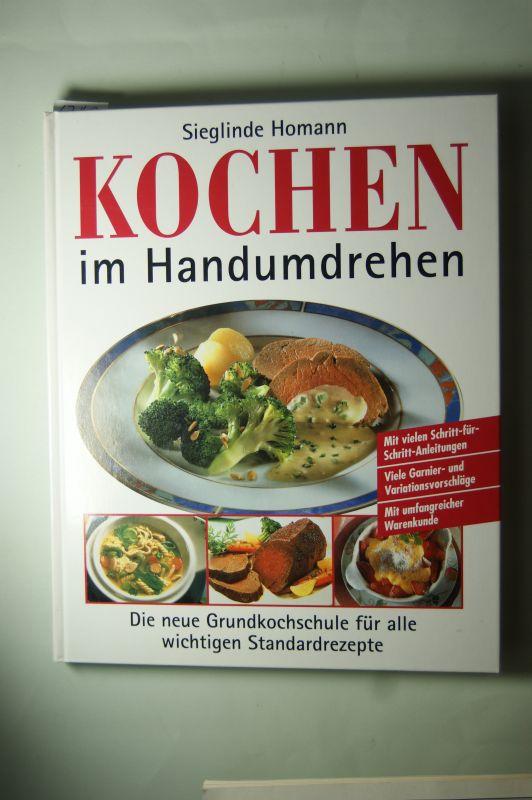 Homann, Sieglinde: Kochen im Handumdrehen. Die neue Grundkochschule für alle wichtigen Standardrezepte