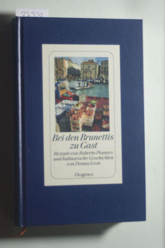 Leon, Donna, Roberta Pianaro und Tatjana Hauptmann: Bei den Brunettis zu Gast: Rezepte von Roberta Pianaro und kulinarische Geschichten von Donna Leon