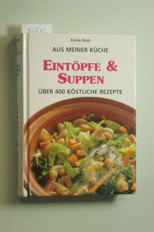 Roth, Emilie: Eintöpfe & Suppen - über 400 köstliche Rezepte - (Aus meiner Küche)