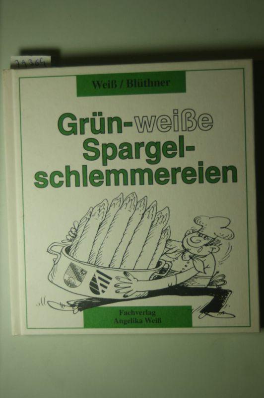 weiß, Angelika und Eberhard Blüthner: Grün-weisse Spargelschlemmereien