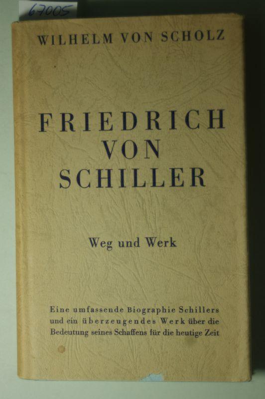 Scholz, Wilhelm von.: Friedrich von Schiller. Weg und Werk.