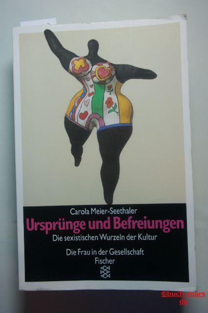 Carola Meier-Seethaler: Ursprünge und Befreiungen Die sexistischen Wurzeln der Kultur