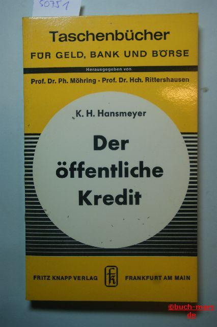 Hansmeyer, Prof. Dr. K. H., Prof. Dr. Ph. Möhring (Hg.) und Prof. Dr. Hch. Rittershausen (Hg.): Der öffentliche Kredit - Taschenbücher für Geld, Bank und Börse Band 23