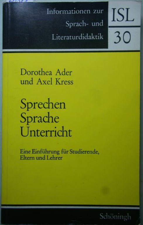Ader, Dorothea and Axel Kress: Sprechen - Sprache - Unterricht. Eine Einführung für Studierende, Eltern und Lehrer