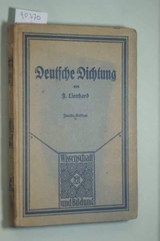 Deutsche Dichtung - Friedrich Lienhard: Deutsche Dichtung in ihen geschichtlichen Grundzügen