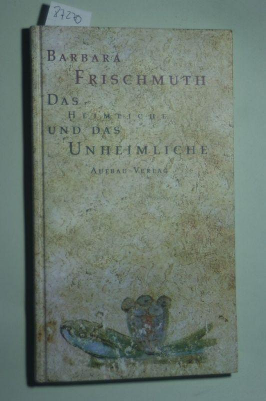 Frischmuth, Barbara: Das Heimliche und das Unheimliche