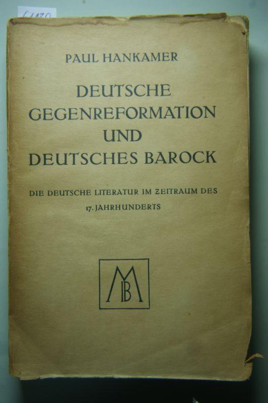 Hankamer, Paul: Deutsche Gegenreformation und deutsches Barock. Die deutsche Literatur im Zeitraum des 17. Jahrhunderts. (Epoche der deutschen Literatur). Band II