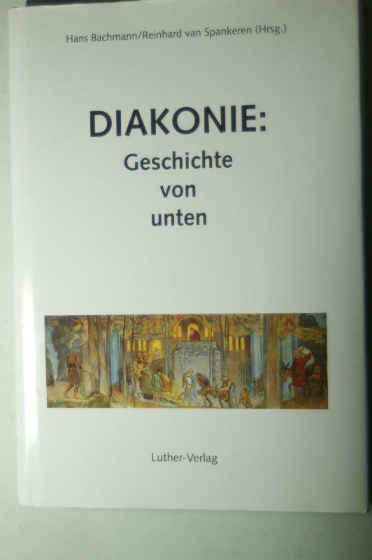 Bachmann, Hans, Hans Bachmann und Reinhard van Spankeren: Diakonie: Geschichte von unten: Christliche Nächstenliebe und kirchliche Sozialarbeit in Westfalen